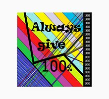 Always Give 100% Unisex T-Shirt
