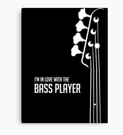 I'm in Love With the Bass Player Tee - Bass Guitarist - Bassist Canvas Print