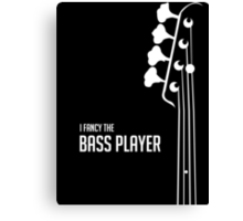 I Fancy the Bass Player Tee - Bass Guitarist - Bassist Canvas Print