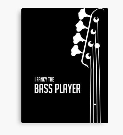 I Fancy the Bass Player Tee - Bass Guitarist - Bassist Canvas Print