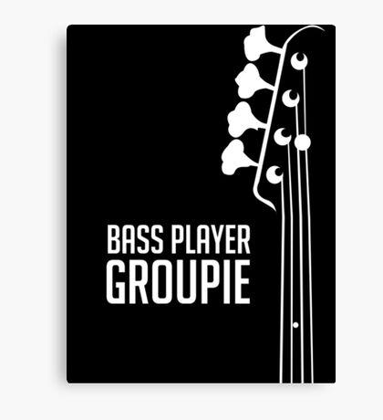 Bass Player Groupie - Bass Guitarist - Bassist Canvas Print