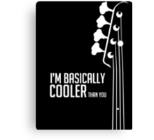 I'm Bassically Cooler Than You - Bass Player Tee - Bass Guitarist - Bassist Canvas Print