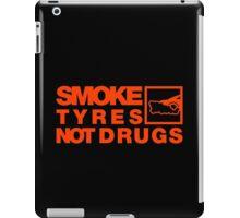 SMOKE TYRES NOT DRUGS (6) iPad Case/Skin