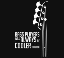 Bass Players Will Always Be Cooler Than You - Bass Headstock - Bass Guitarist - Bassist T-Shirt