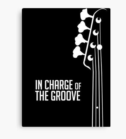 Bass Player - In Charge of the Groove - Bass Guitarist - Bassist Canvas Print