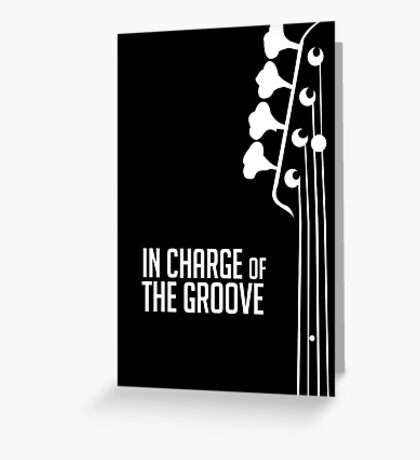Bass Player - In Charge of the Groove - Bass Guitarist - Bassist Greeting Card