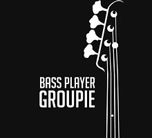 Bass Player Groupie - Bass Guitarist - Bassist Unisex T-Shirt