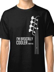 I'm Bassically Cooler Than You - Bass Player Tee - Bass Guitarist - Bassist Classic T-Shirt