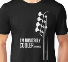 I'm Bassically Cooler Than You - Bass Player Tee - Bass Guitarist - Bassist Unisex T-Shirt