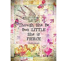 She is Fierce,  Shakespeare Art Quote  Photographic Print