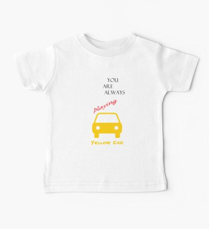 You Are Always Playing Yellow Car Baby Tee