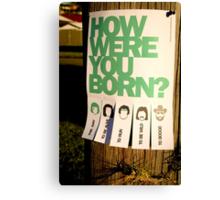 How Were You Born? Street Art Poster - Lady Gaga - Bruce Springsteen - Steppenwolf - Hank Williams Jnr Canvas Print