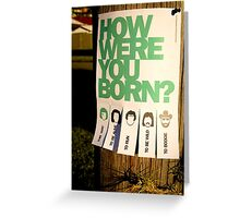 How Were You Born? Street Art Poster - Lady Gaga - Bruce Springsteen - Steppenwolf - Hank Williams Jnr Greeting Card