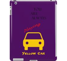 You Are Always Playing Yellow Car iPad Case/Skin