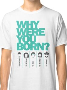 Why Were You Born? Street Art Poster - Lady Gaga - Bruce Springsteen - Steppenwolf - Hank Williams Jnr Classic T-Shirt