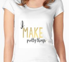 I make pretty things Women's Fitted Scoop T-Shirt
