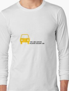You are always playing Yellow Car Long Sleeve T-Shirt