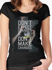 Don't Expect Changes If You Don't Make Changes Women's Fitted Scoop T-Shirt