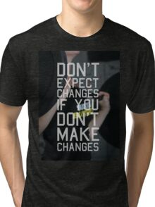 Don't Expect Changes If You Don't Make Changes Tri-blend T-Shirt