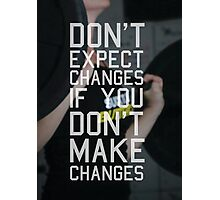 Don't Expect Changes If You Don't Make Changes Photographic Print