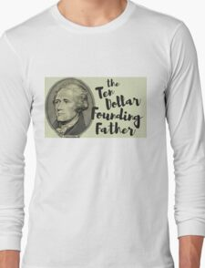 The Ten Dollar Founding Father Long Sleeve T-Shirt