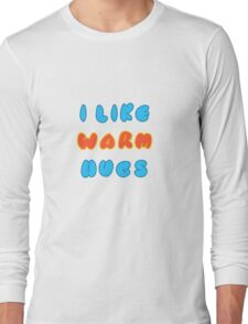 I Like Warm Hugs Long Sleeve T-Shirt