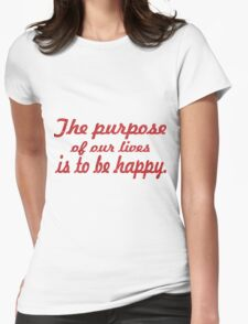 The purpose of our lives is to be happy Womens Fitted T-Shirt