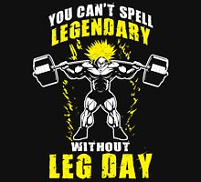 You Can't Spell LEGENDARY Without LEG DAY (Broly) Unisex T-Shirt