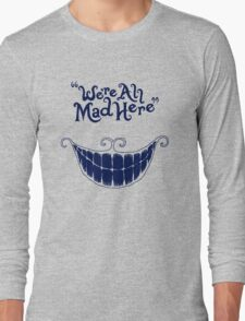 We Are All Mad Here Long Sleeve T-Shirt