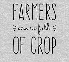 Farmers Are So Full of Crop Unisex T-Shirt