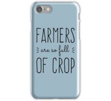 Farmers Are So Full of Crop iPhone Case/Skin