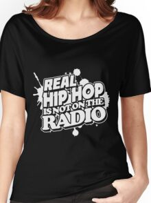 Real Hip Hop Is Not On The Radio Women's Relaxed Fit T-Shirt
