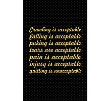 Crawling is acceptable... Gym Motivational Quote Photographic Print