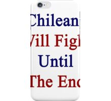 Chileans Will Fight Until The End iPhone Case/Skin