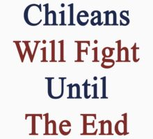 Chileans Will Fight Until The End by supernova23