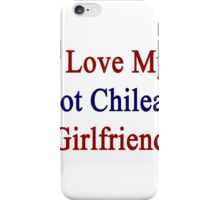I Love My Hot Chilean Girlfriend  iPhone Case/Skin