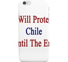 I Will Protect Chile Until The End  iPhone Case/Skin