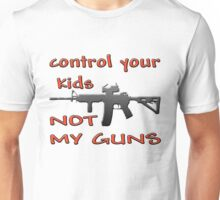 CONTROL YOUR KIDS NOT MY GUNS Unisex T-Shirt