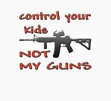 CONTROL YOUR KIDS NOT MY GUNS Unisex T-Shirt