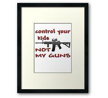 CONTROL YOUR KIDS NOT MY GUNS Framed Print