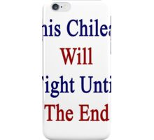 This Chilean Will Fight Until The End  iPhone Case/Skin