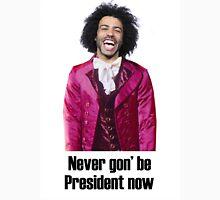 Hamilton - Never Gon' Be President Now Unisex T-Shirt
