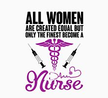 All Women Are Created Equal But Only The Finest Become A Nurse Unisex T-Shirt