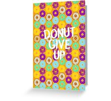 Donut Give Up! Greeting Card