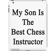 My Son Is The Best Chess Instructor  iPad Case/Skin
