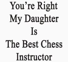 You're Right My Daughter Is The Best Chess Instructor  by supernova23