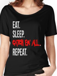 Eat, Sleep, Catch Em' All, Repeat Women's Relaxed Fit T-Shirt