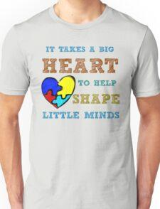 It takes a big heart to help shape little minds. Unisex T-Shirt
