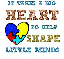 It takes a big heart to help shape little minds. Photographic Print