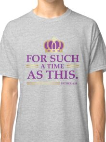 For Such a Time as This - Esther Bible Verse Christian T Shirt Classic T-Shirt